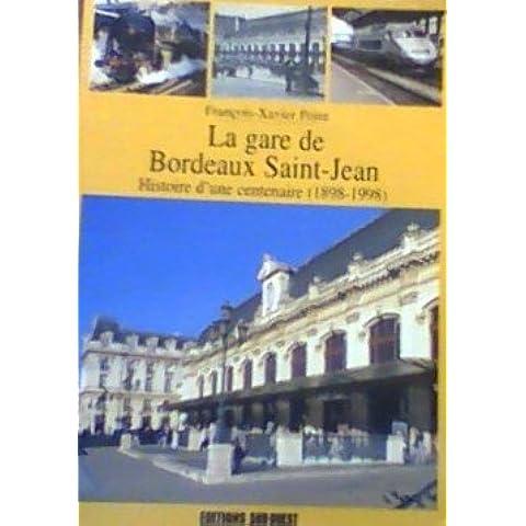 La gare de Bordeaux Saint-Jean: Histoire d'une centenaire, 1898-1998 - Bordeaux Saint Jean