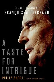 A Taste for Intrigue: The Multiple Lives of François Mitterrand par [Short, Philip]