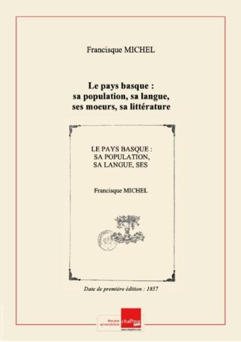 Le pays basque : sa population, sa langue, ses moeurs, sa littérature et sa musique / par Francisque Michel,... [Edition de 1857] par Francisque (1809-1887) Michel