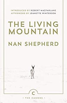 The Living Mountain: A Celebration of the Cairngorm Mountains of Scotland by [Shepherd, Nan]