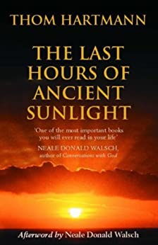 The Last Hours Of Ancient Sunlight: Waking up to personal and global transformation by [Hartmann, Thom]