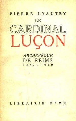 Le cardinal Luçon Archevêque de Reims 1842-1930