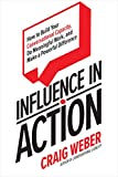 Influence in Action: How to Build Your Conversational Capacity, Do Meaningful Work, and Make a Difference