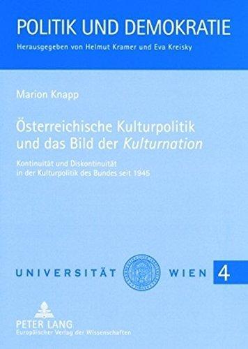 Ã-sterreichische Kulturpolitik und das Bild der Â«Kulturnation»: Kontinuität und Diskontinuität in der Kulturpolitik des Bundes seit 1945 (Politik und Demokratie) by Marion Knapp (2005-07-06)