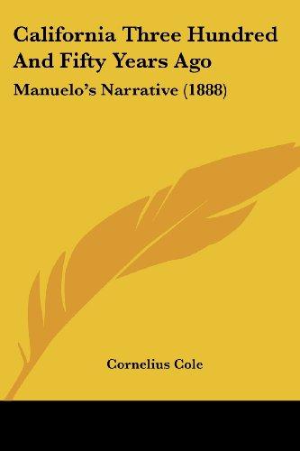 California Three Hundred and Fifty Years Ago: Manuelo's Narrative (1888)