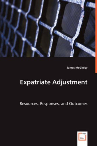 Expatriate Adjustment - Resources, Responses, and Outcomes by James McGinley (2008-05-23)