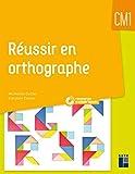 Réussir en orthographe CM1 (+ CD-Rom/téléchargement)