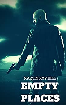 Empty Places (The Peter Brandt Thrillers Book 1) by [Hill, Martin Roy]