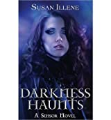 [ Darkness Haunts: A Sensor Novel ] By Illene, Susan (Author) [ Feb - 2013 ] [ Paperback ]