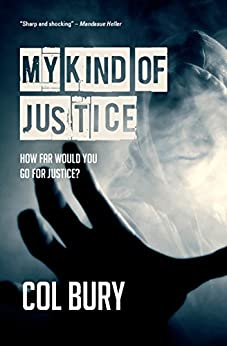My Kind of Justice: Gripping, intense, urban, realistic crime fiction you can't put down (D.I. Jack Striker Book 1) by [Bury, Col]