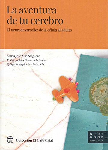 La aventura de tu cerebro (El neurodesarrollo: de la célula al adulto) (El Café Cajal) por María José Mas Salguero