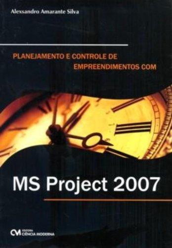 Planejamento E Controle De Empreendimentos Com Ms Project 2007 (Em Portuguese do Brasil)