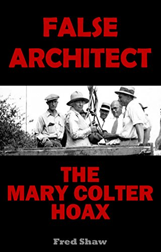 False Architect: The Mary Colter Hoax (English Edition) - Fred Harvey-grand Canyon