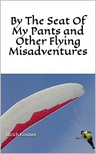 By The Seat Of My Pants and Other Flying Misadventures (English Edition) por Ulrich Kosmer