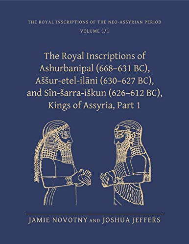 Royal Inscriptions of Ashurbanipal (668-631 BC), Assur-etal-ilani (630-627 BC), and Sin-sarra-iskun (626-612 BC), Kings of Assyria (Royal Inscriptions of the Neo-assyrian Period, Band 5)