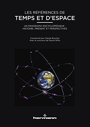 Les références de temps et d'espace: Un panorama encyclopédique : histoire, présent et perspectives par Claude BOUCHER