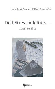 De lettres en lettres : Année 1912 par Marie-Hélène Morot-Sir