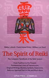 The Spirit of Reiki: From Tradition to the Present Fundamental, Lines of Transmission, Original Writings, Mastery, Symbols, Treatments, Reidi as a Spiritual Path in Life and Much More