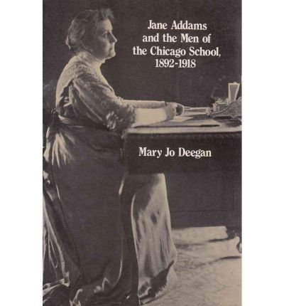 [ [ [ Jane Addams and the Men of the Chicago School: 1892-1918[ JANE ADDAMS AND THE MEN OF THE CHICAGO SCHOOL: 1892-1918 ] By Deegan, Mary J. ( Author )Jan-01-1990 Paperback
