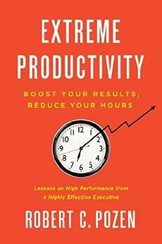 Extreme Productivity: Boost Your Results, Reduce Your Hours de [Pozen, Robert C.]