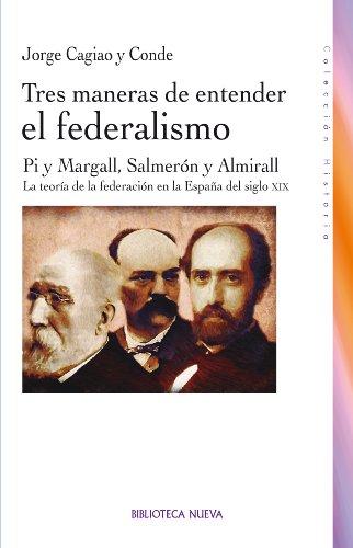 TRES MANERAS DE ENTENDER EL FEDERALISMO (HISTORIA)