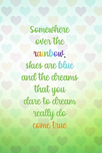 Somewhere Over The Rainbow Skies Are Blue That You Dare To Dream Really Do Come True: Blank Lined Notebook Journal Diary Composition Notepad 120 Pages 6x9 Paperback ( Rainbow ) True Blue Fairy Light