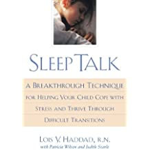 Sleep Talk: A Breakthrough Technique for Helping Your Child Cope With Stress and Thrive Through Difficult Transitions