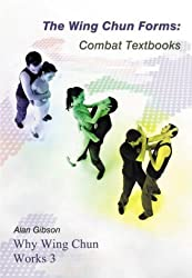 The Wing Chun Forms: Combat Textbooks (Why Wing Chun Works 3): Wing Chun Forms - Combat Textbooks v. 3