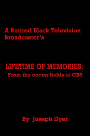 A Retired Black Television Broadcaster's LIFETIME OF MEMORIES: From the cotton fields to CBS