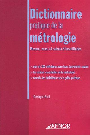 Dictionnaire pratique de la métrologie: Mesure, e...