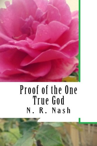 Proof of the One True God: What Every Muslim, Buddhist, Atheist, and Worshiper of World Religions Should Know (Pharaoh's Keepers Books, Band 1)