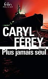 Plus jamais seul par Caryl Férey