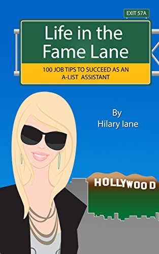 Life In The Fame Lane 100 Job Tips To Succeed As A Celebrity Personal Assistant