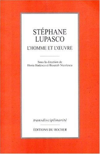 Stéphane Lupasco. L'homme et l'oeuvre