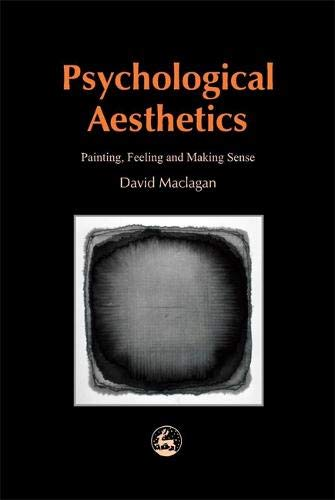 Psychological Aesthetics: Apologia Pro Vita Sua (With Apologies to Cardinal Newman): Painting, Feeling and Making Sense (Arts Therapies) -