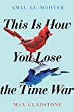 This is How You Lose the Time War: an epic time-travelling love story