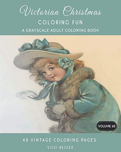 Victorian Christmas Coloring Fun: A Grayscale Adult Coloring Book (Grayscale Coloring Books, Band 68) (Puzzle Victorian Christmas)
