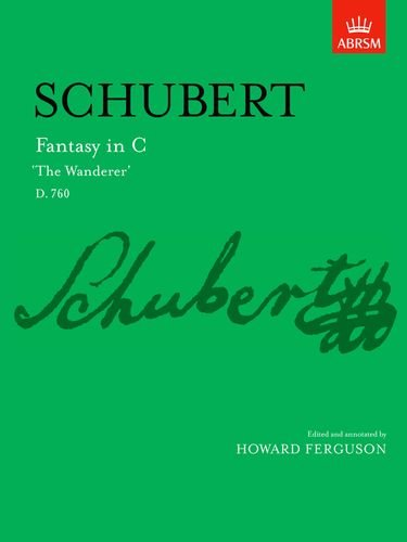 Fantasy in C 'The Wanderer': D. 760 (Signature Series (ABRSM))