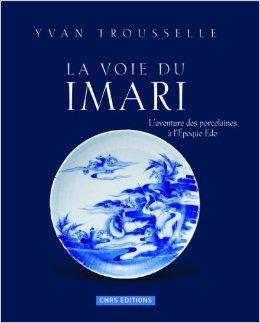 La voie du Imari : L'aventure des porcelaines à l'époque Edo de Yvan Trousselle ( 6 novembre 2008 ) par Yvan Trousselle