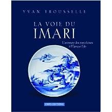 La voie du Imari : L'aventure des porcelaines à l'époque Edo de Yvan Trousselle ( 6 novembre 2008 )