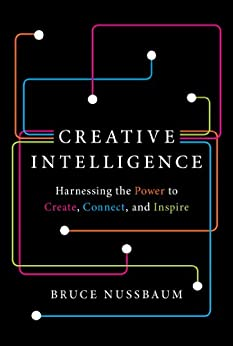Creative Intelligence: Harnessing the Power to Create, Connect, and Inspire von [Nussbaum, Bruce]