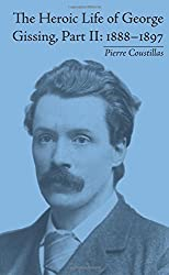 The Heroic Life of George Gissing, Part II: 1888-1897 by Pierre Coustillas (2012-01-01)