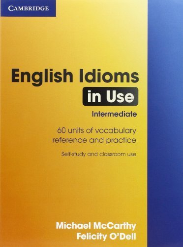 English Idioms in Use Intermediate (In use series) by McCarthy, Michael, O'Dell, Felicity (2002)