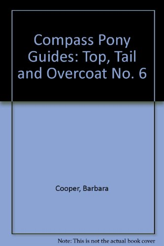 Compass Pony Guides: Top, Tail and Overcoat No. 6