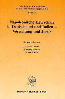 Napoleonische Herrschaft in Deutschland und Italien - Verwaltung und Justiz. (Schriften zur Europäischen Rechts- und Verfassungsgeschichte)