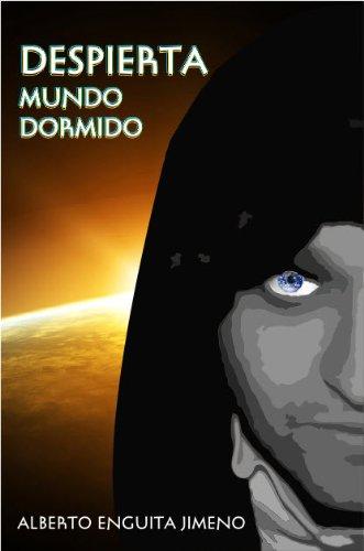 Despierta Mundo Dormido - Conocimientos indispensables para la paz interior del ser humano por Alberto Enguita Jimeno