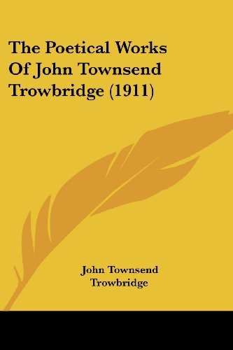 The Poetical Works of John Townsend Trowbridge (1911)