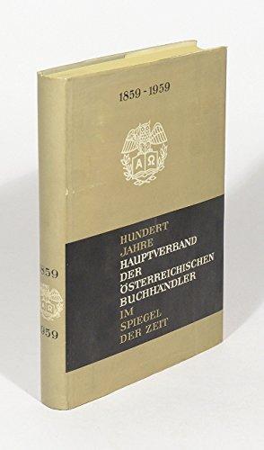 Hundert Jahre Hauptverband der österreichischen Buchhändler im Spiegel der Zeit. (1859-1959). -