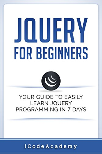 jQuery For Beginners: Your Guide To Easily Learn jQuery Programming in 7 days (English Edition) por iCode Academy