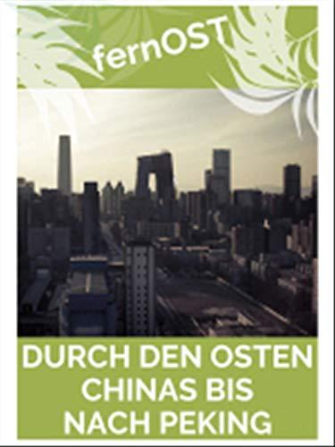fernOst - Von Berlin nach Tokio - Durch den Osten Chinas bis nach Peking